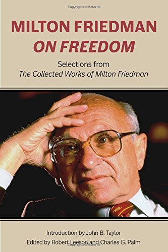 Milton Friedman on Freedom: Selections from the Collected Works of Milton Friedman (Hoover Institute Press Publication, Band 677)