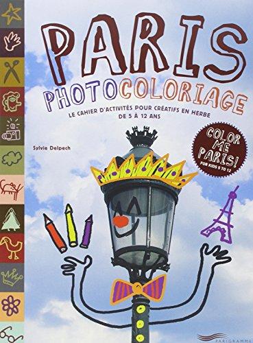 Paris photocoloriage : Le cahier d'activités pour créatifs en herbe de 5 à 12 ans, édition bilingue français-anglais par Sylvie Delpech