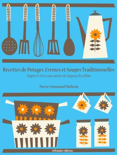 Recettes de Potages, Crmes et Soupes traditionnelles (La cuisine d'Auguste Escoffier t. 3)