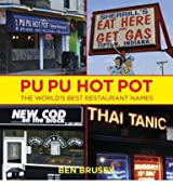 [ PU PU HOT POT THE WORLD'S BEST RESTAURANT NAMES BY BRUSEY, BEN](AUTHOR)HARDBACK