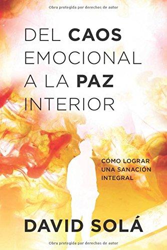 del Caos Emocional a la Paz Interior: Como Lograr Una Sanacion Integral