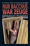 Nur Bacchus war Zeuge: Mörderische Weinkrimis (Anthologie)