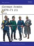German Armies 1870-71 (1): Prussia: v. 1 (Men-at-Arms)