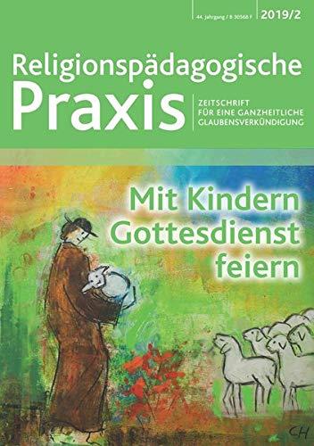 Mit Kindern Gottesdienst feiern: Zeitschrift für eine ganzheitliche Glaubensverkündigung (Religionspädagogische Praxis / Zeitschrift für eine ganzheitliche Glaubensverkündigung)