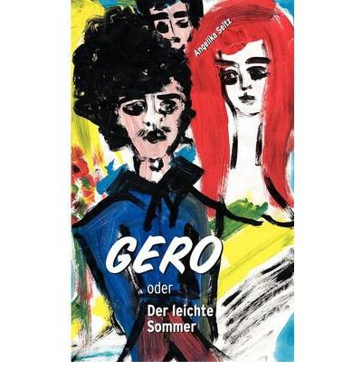[ [ [ Gero Oder Der Leichte Sommer[ GERO ODER DER LEICHTE SOMMER ] By Seitz, Angelika ( Author )May-23-2011 Paperback