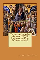 The story of the other wise man. NOVEL  by: Henry van Dyke (Original Version)