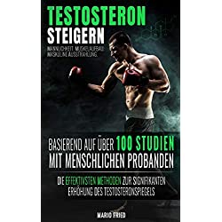 Testosteron Steigern - Männlichkeit, Muskelaufbau & Maskuline Ausstrahlung: Die effektivsten Methoden zur signifikanten Erhöhung des Testosteronspiegels (2. Auflage, 2018)