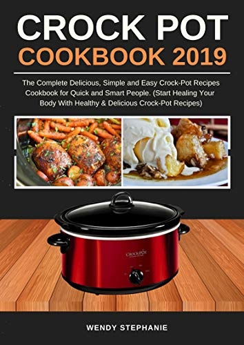 Crock Pot Cookbook 2019: The Complete Delicious, Simple and Easy Crock-Pot Recipes Cookbook for Quick and Smart People. (Start Healing Your Body with Healthy ... Crock-Pot Recipes) (English Edition)