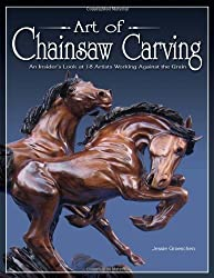 Art of Chainsaw Carving: Insights and Inspiration from Top Carvers Around the World by Jessie Groeschen (2005-09-01)