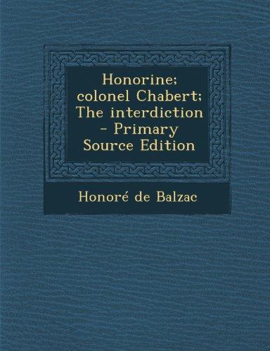 Honorine; colonel Chabert; The interdiction - Primary Source Edition by Honoré de Balzac