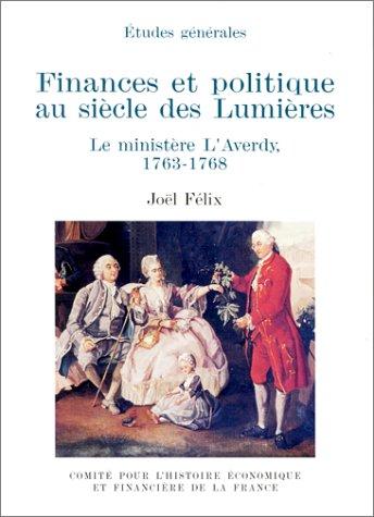 Finances et politique au siècle des Lumières : Le ministère L'Averdy (1763-1768) par Joël Félix