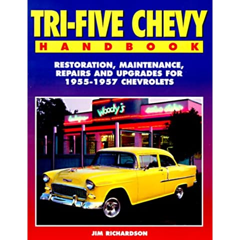 Tri-Five Chevy Handbook: Restoration, Maintenance, Repairs and Upgrades for 1955-1957 Chevrolets