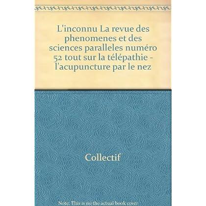 L'inconnu La revue des phenomenes et des sciences paralleles numéro 52 tout sur la télépathie - l'acupuncture par le nez