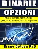 Binarie Opzioni: Strategie Collaudate Per Imparare a Negoziare Opzioni Binarie E Diventare Redditizia Su Base Giornaliera