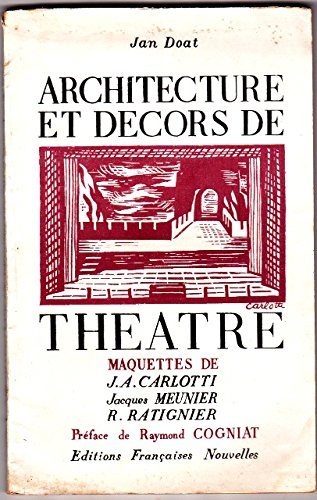 Jan Doat. Architecture et dcors de thtre : . Maquettes de Carlotti, Jacques Meunier et Ratignier. Prface de Raymond Cogniat
