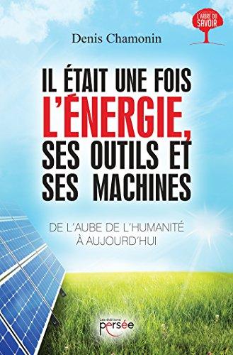 Il était une fois l'énergie, ses outils et ses machines par Denis CHAMONIN