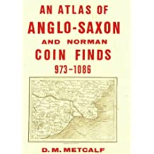 An Atlas of Anglo-Saxon and Norman Coin Finds, c.973-1086 (Royal Numismatic Society Special Publications)