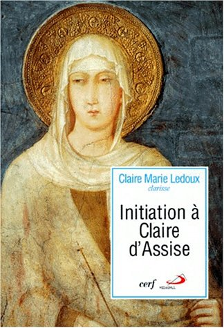 INITIATION A CLAIRE D'ASSISE. Sa vision de l'homme et du Christ dans ses lettres à Agnès de Prague
