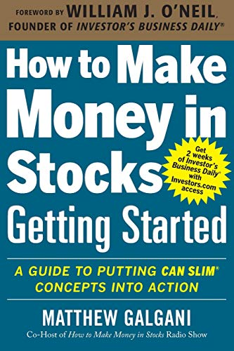 How to Make Money in Stocks Getting Started: A Guide to Putting CAN SLIM Concepts into Action: Getting Started : A Guide to Putting CAN SLIM Concepts into Action