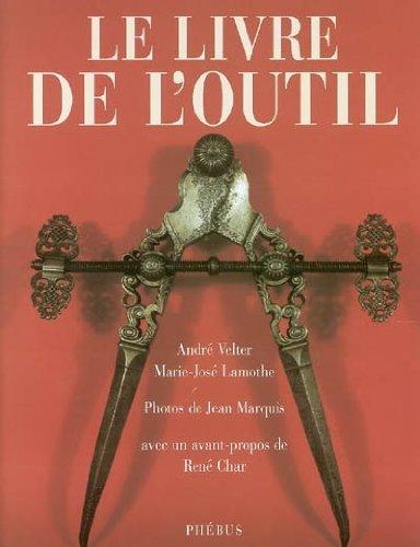Le livre de l'outil par André Velter, Marie-José Lamothe, Collectif, Jean Marquis, René Char