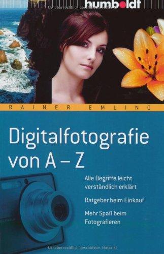 Preisvergleich Produktbild Digitalfotografie von A-Z: Alle Begriffe leicht verständlich erklärt - Ratgeber beim Einkauf - Mehr Spaß beim Fotografieren