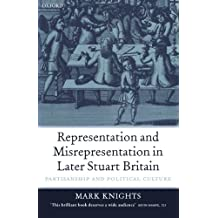 Representation and Misrepresentation in Later Stuart Britain: Partisanship and Political Culture