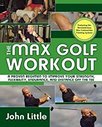 (THE MAX GOLF WORKOUT: A PROVEN REGIMEN TO IMPROVE YOUR STRENGTH, FLEXIBILITY, ENDURANCE, AND DISTANCE OFF THE TEE ) BY Little, John (Author) Paperback Published on (06 , 2008)