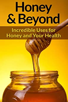 Honey: And Natural Remedies - Incredible Ways For Using Honey, Apple Cider Vinegar, Cinnamon, Lemon, And Many More Natural Remedies To Boost Energy And ... Anxiety Management, Skin Care, Hair) by [Brooks, Sarah]