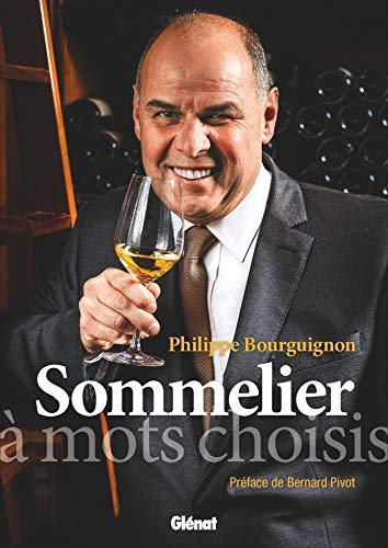 Philippe Bourguignon sommelier: À mots choisis (Le verre et l'assiette) por Philippe Bourguignon