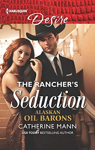 (The Rancher's Seduction (Harlequin Desire: Alaskan Oil Barons, Band 2631))