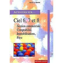 Ciel 6, 7 et 8 monoposte et réseau. Gestion commerciale, comptabilité, immobilisations, paye by Daniel Le Rouzic (2002-05-01)