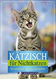 Kätzisch für Nichtkatzen: So verstehen Sie Ihre Samtpfote (Cadmos Heimtierpraxis) - Martina Braun