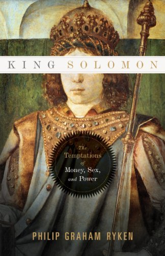 King Solomon: The Temptations of Money, Sex, and Power by Philip Graham Ryken (2011-07-07)