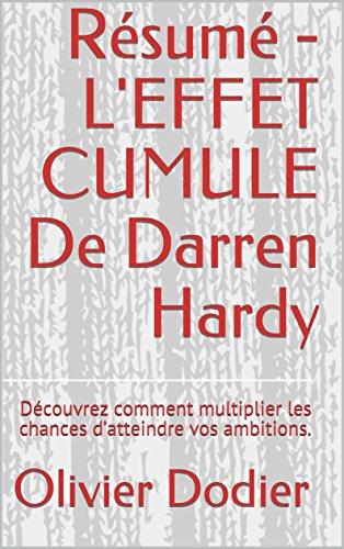 Résumé - L'EFFET CUMULE De Darren Hardy: Découvrez comment multiplier les chances d'atteindre vos ambitions.