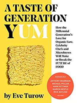 A Taste of Generation Yum: How the Millennial Generation's Love for Organic Fare, Celebrity Chefs and Microbrews Will Make or Break the Future of Food (English Edition) di [Turow, Eve]