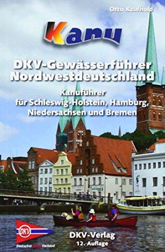 kanu-wanderbuch-fur-nordwestdeutschland-schleswig-holstein-hamburg-niedersachsen-und-bremen