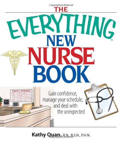 The Everything New Nurse Book: Gain Confidence, Manage Your Schedule, and Deal with the Unexpected (Everything (School & Careers))
