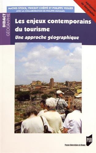 Les enjeux contemporains du tourisme: Une approche géographiqu