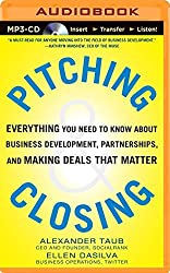 Pitching and Closing: Everything You Need to Know About Business Development, Partnerships, and Making Deals that Matter by Alex Taub (2014-07-25)