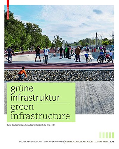 Grüne Infrastruktur/Green Infrastructure: Deutscher Landschaftsarchitekturpreis 2015/German Landscape Architecture Prize 2015 (Zeitgenossische ./Contemporary German Landscape Architecture)
