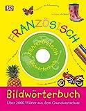 Bildwörterbuch Französisch-Deutsch: Für Grundschulkinder und Nicht-Muttersprachler. Über 2000 Begriffe aus dem Grundwortschatz. Mit Audio-CD