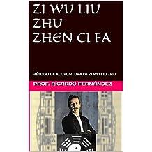 ZI WU LIU ZHU ZHEN CI FA: MÉTODO DE ACUPUNTURA DE ZI WU LIU ZHU (Spanish Edition)