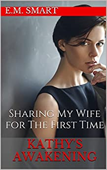 Kathy's Awakening: Sharing My Wife for The First Time