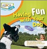 Aspca Kids: Having Fun With Your Dog