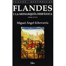 Flandes y la monarquía hispánica, 1500-1713 (Colección claves históricas)