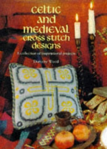 - Celtic and Medieval Cross Stitch: A Collection of Inspirational Projects by Dorothy Wood (2000-01-03)