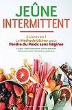 Jeûne Intermittent: 2 Livres en 1 - La Méthode Ultime pour Perdre du Poids sans Régime