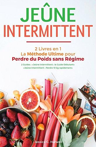 Jeûne Intermittent: 2 Livres en 1 - La Méthode Ultime pour Perdre du Poids sans Régime par Jessica C. Harwell