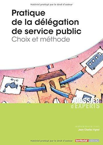 Pratique de la délégation de service public - Choix et méthode par M Jean-Charles Vignot