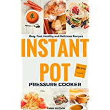 Instant Pot Pressure Cooker Recipes Cookbook: Easy, Fast, Healthy and Delicious Recipes (English Edition)